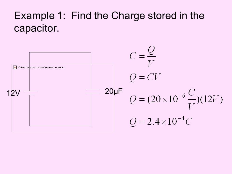 Example 1: Find the Charge stored in the capacitor. 12V 20μF