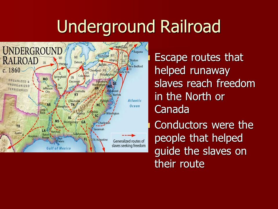 Underground Railroad Escape routes that helped runaway slaves reach freedom in the North or Canada Escape routes that helped runaway slaves reach free