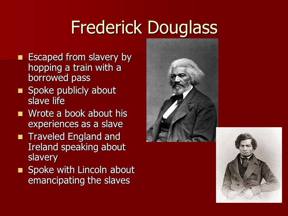 Frederick Douglass Escaped from slavery by hopping a train with a borrowed pass Escaped from slavery by hopping a train with a borrowed pass Spoke pub