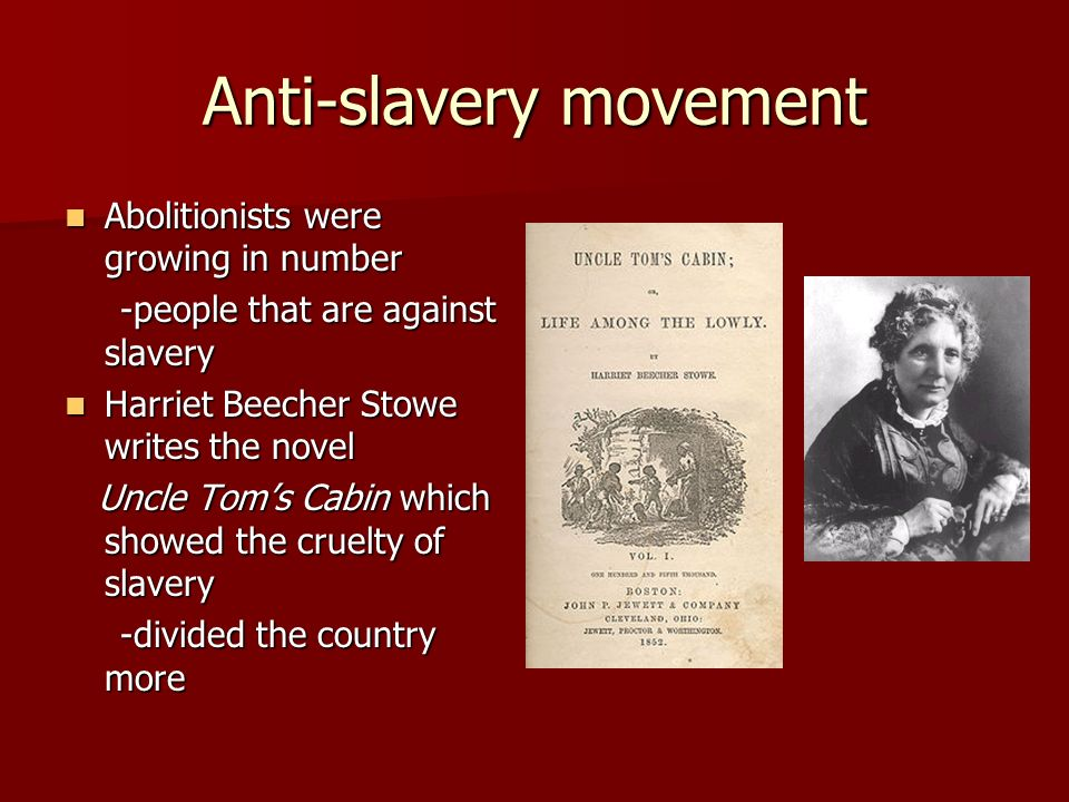Anti-slavery movement Abolitionists were growing in number Abolitionists were growing in number -people that are against slavery -people that are agai
