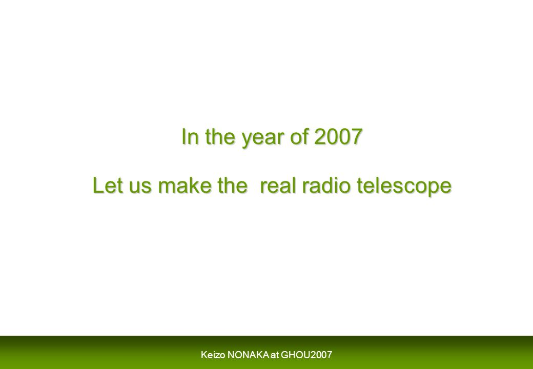 In the year of 2007 Let us make the real radio telescope