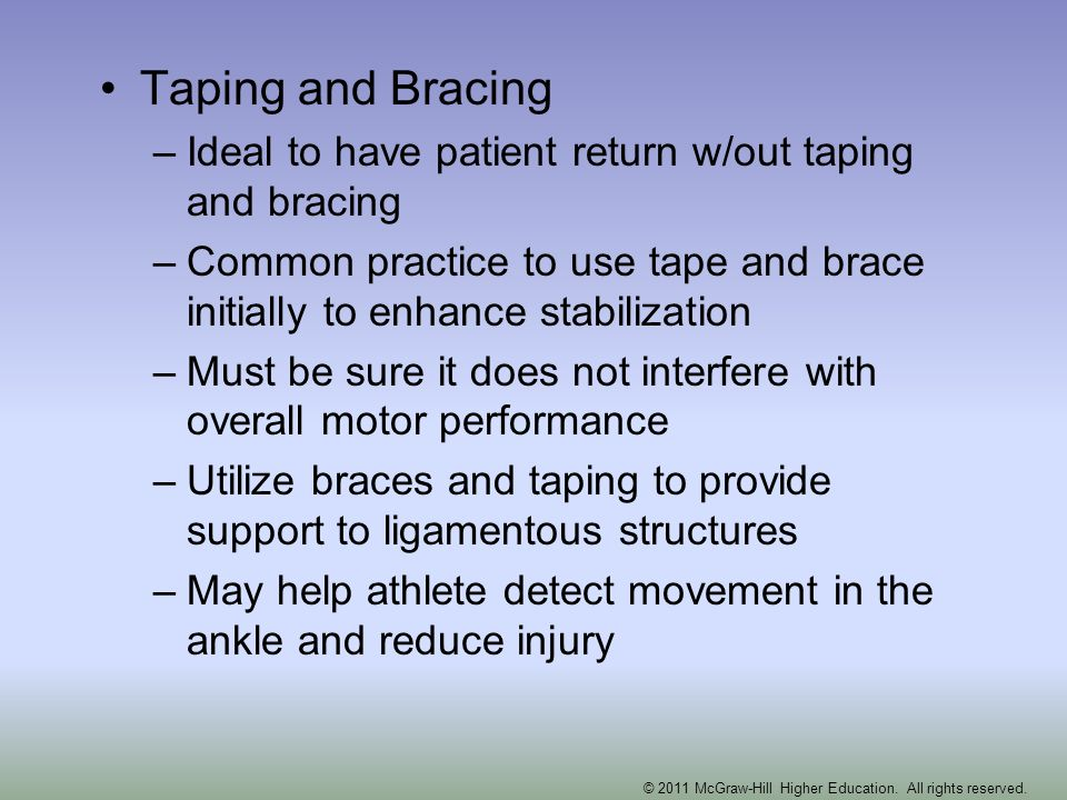 Taping and Bracing –Ideal to have patient return w/out taping and bracing –Common practice to use tape and brace initially to enhance stabilization –M