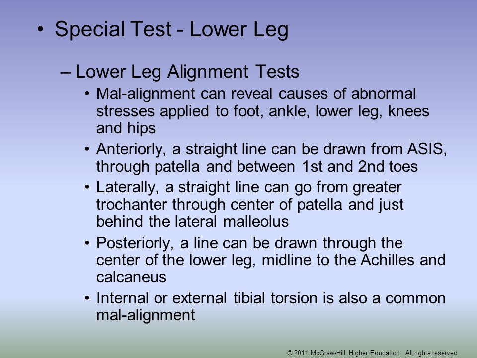 Special Test - Lower Leg –Lower Leg Alignment Tests Mal-alignment can reveal causes of abnormal stresses applied to foot, ankle, lower leg, knees and
