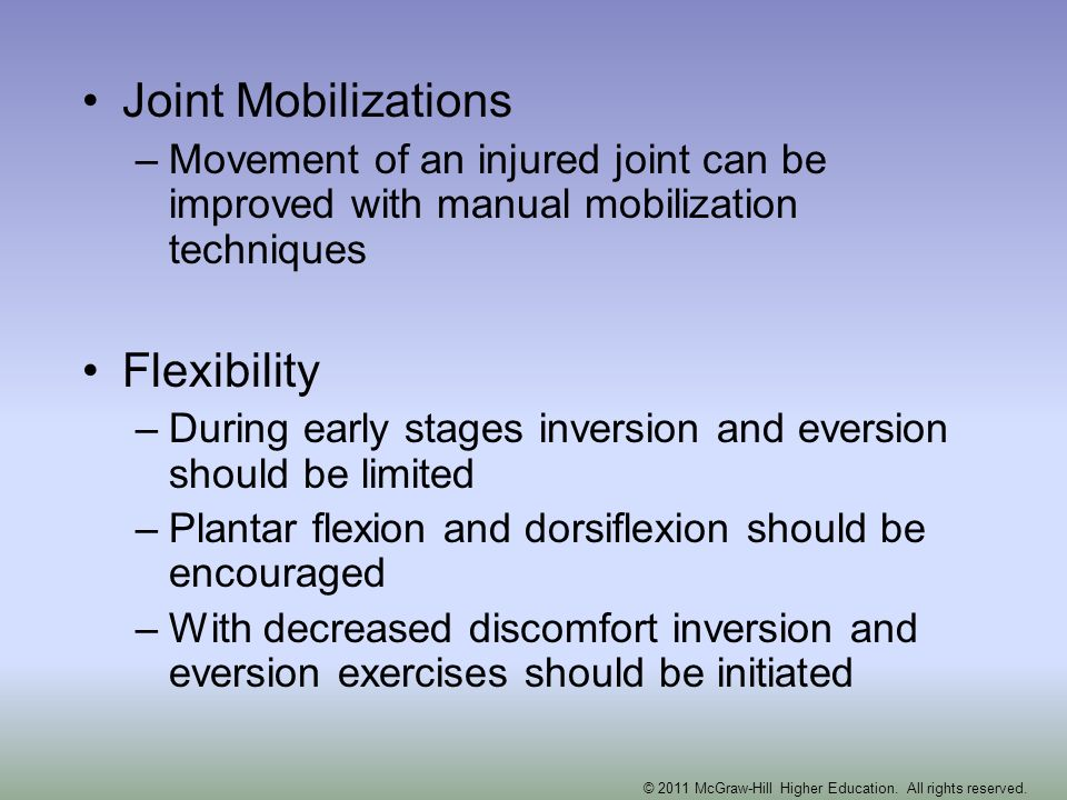 Joint Mobilizations –Movement of an injured joint can be improved with manual mobilization techniques Flexibility –During early stages inversion and e