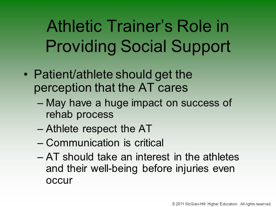 Athletic Trainers Role in Providing Social Support Patient/athlete should get the perception that the AT cares –May have a huge impact on success of r