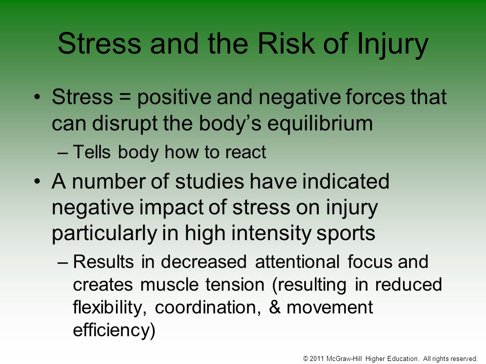 Stress and the Risk of Injury Stress = positive and negative forces that can disrupt the bodys equilibrium –Tells body how to react A number of studie