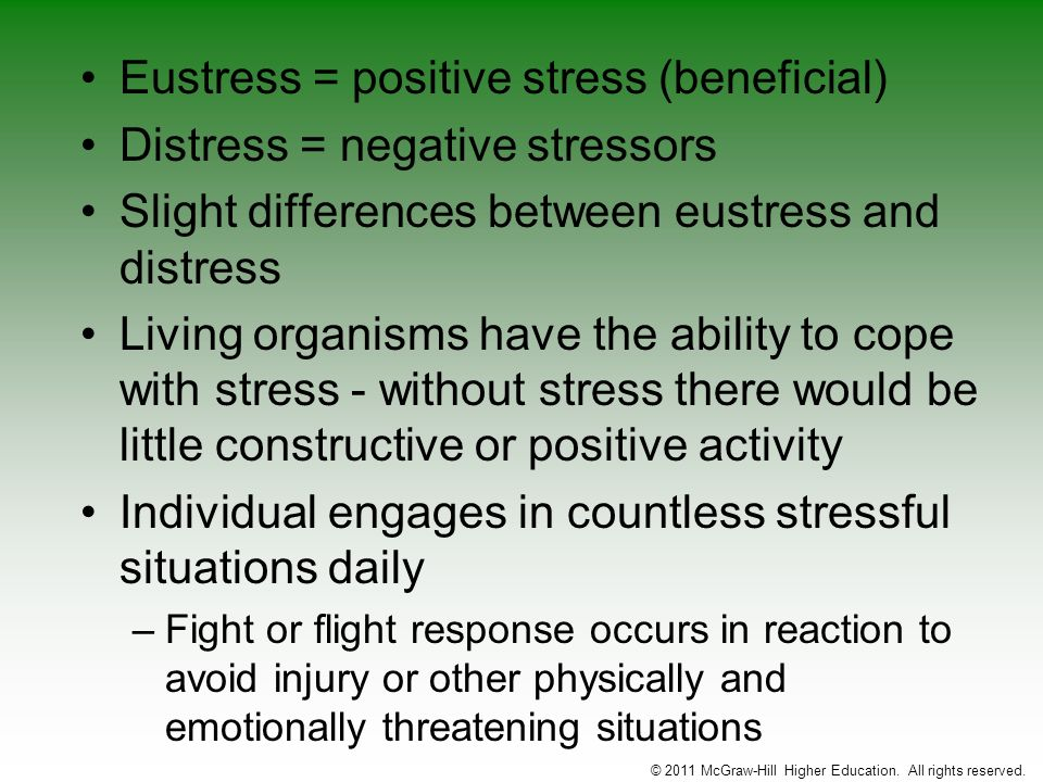 Eustress = positive stress (beneficial) Distress = negative stressors Slight differences between eustress and distress Living organisms have the abili