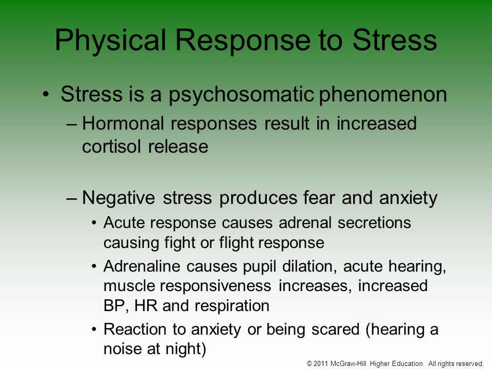Physical Response to Stress Stress is a psychosomatic phenomenon –Hormonal responses result in increased cortisol release –Negative stress produces fe