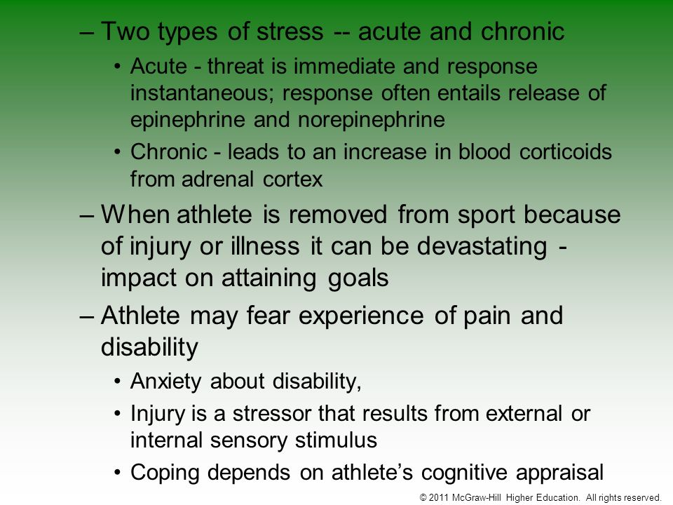 –Two types of stress -- acute and chronic Acute - threat is immediate and response instantaneous; response often entails release of epinephrine and no