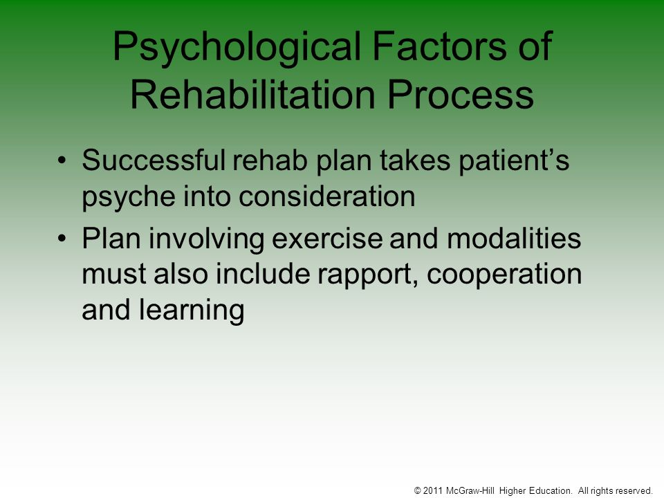 Psychological Factors of Rehabilitation Process Successful rehab plan takes patients psyche into consideration Plan involving exercise and modalities