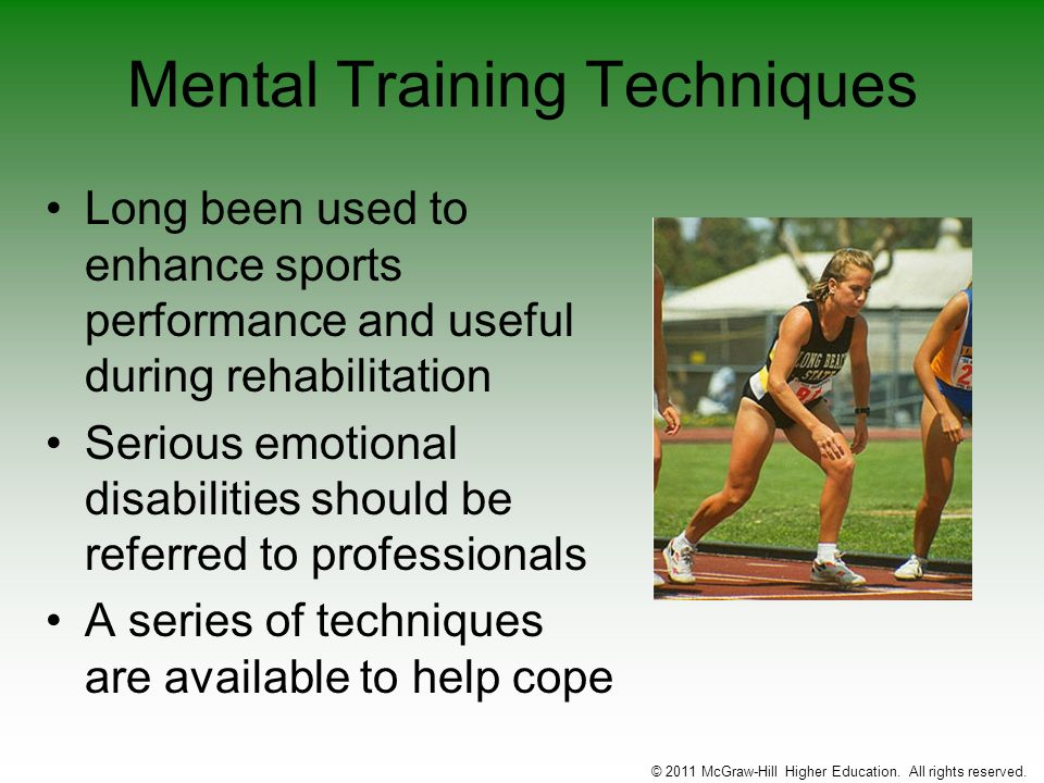 Mental Training Techniques Long been used to enhance sports performance and useful during rehabilitation Serious emotional disabilities should be refe