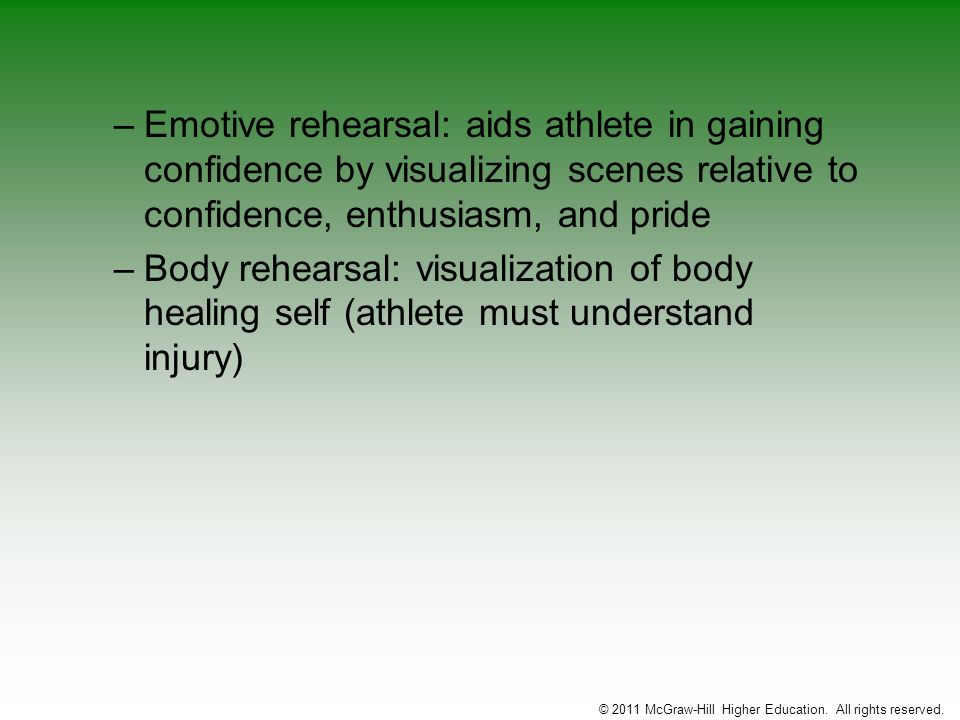 –Emotive rehearsal: aids athlete in gaining confidence by visualizing scenes relative to confidence, enthusiasm, and pride –Body rehearsal: visualizat