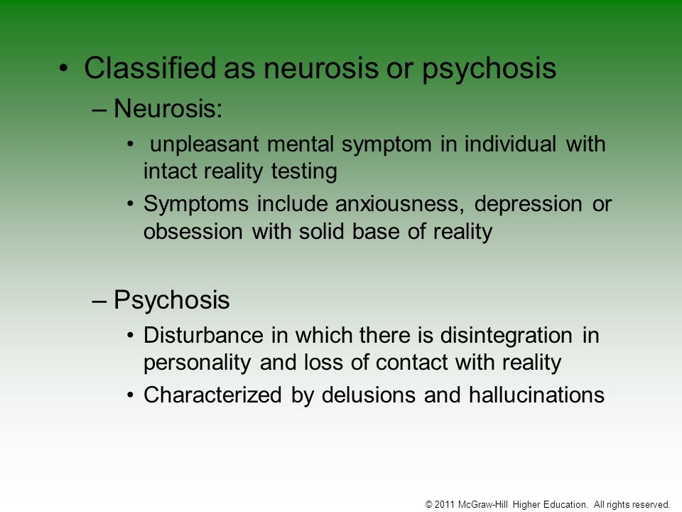 Classified as neurosis or psychosis –Neurosis: unpleasant mental symptom in individual with intact reality testing Symptoms include anxiousness, depre