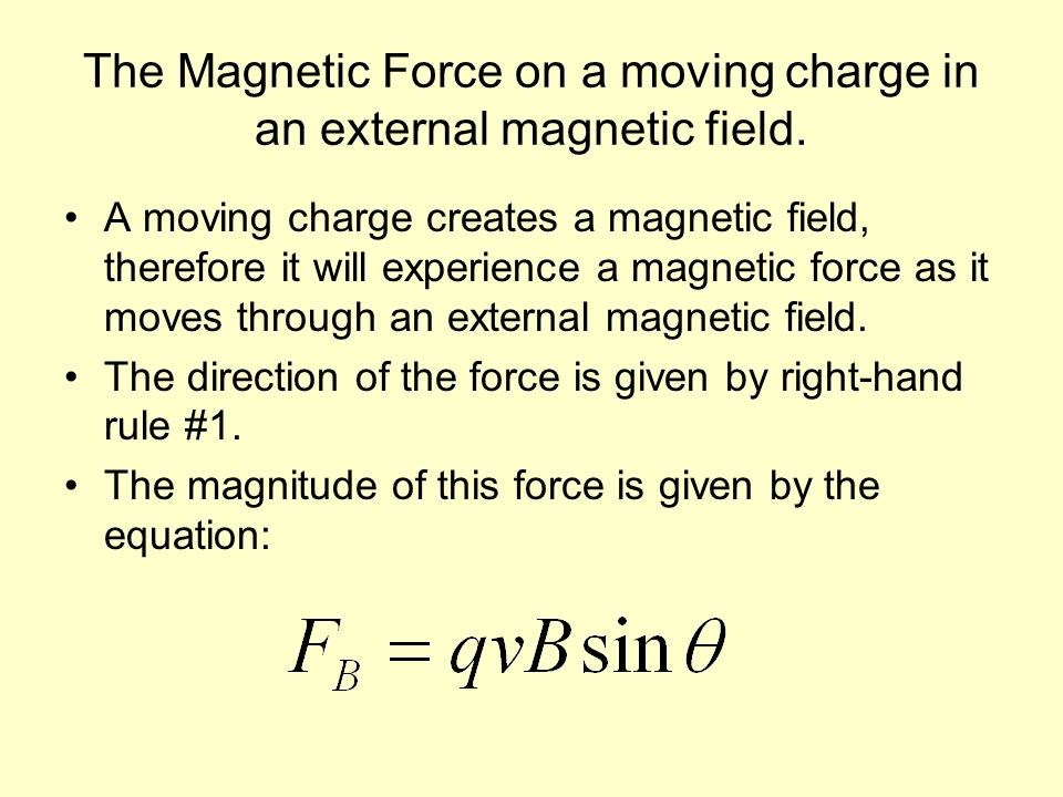 The Magnetic Force on a moving charge in an external magnetic field. A moving charge creates a magnetic field, therefore it will experience a magnetic
