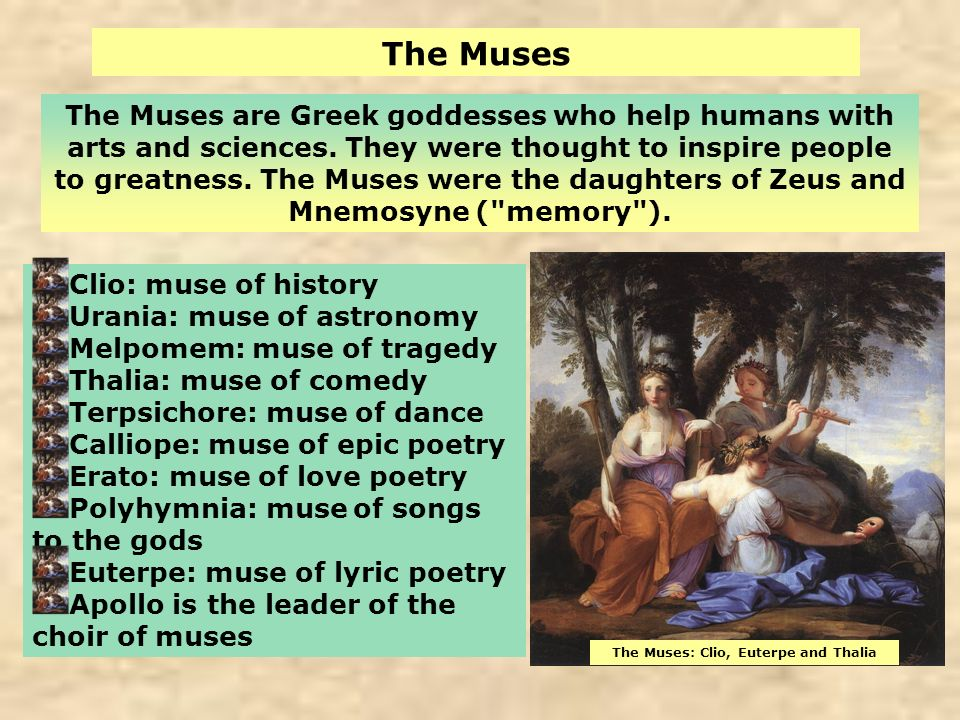 The Muses The Muses are Greek goddesses who help humans with arts and sciences. They were thought to inspire people to greatness. The Muses were the d
