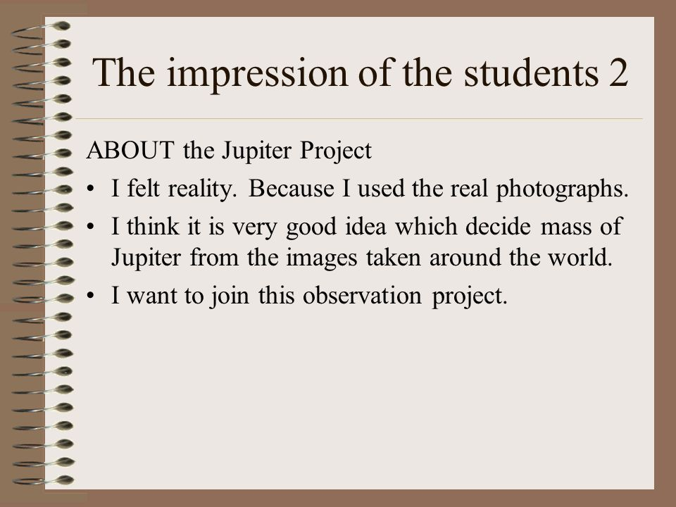 The impression of the students 2 ABOUT the Jupiter Project I felt reality.