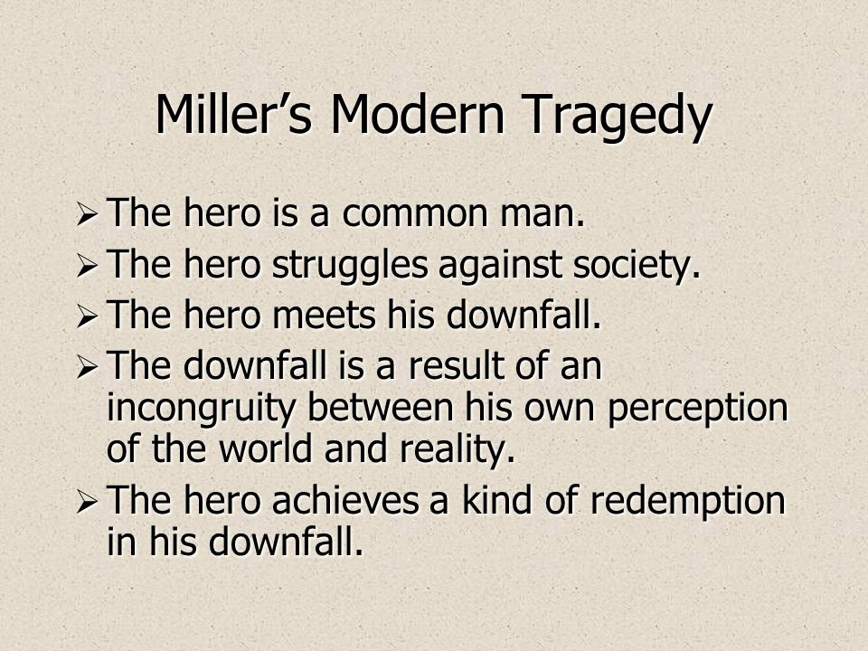 The Common Man as Hero Millers thoughts: Everyone knows Willy Loman.