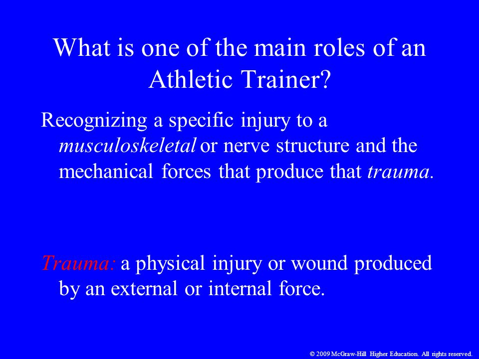 © 2009 McGraw-Hill Higher Education. All rights reserved. What is one of the main roles of an Athletic Trainer? Recognizing a specific injury to a mus