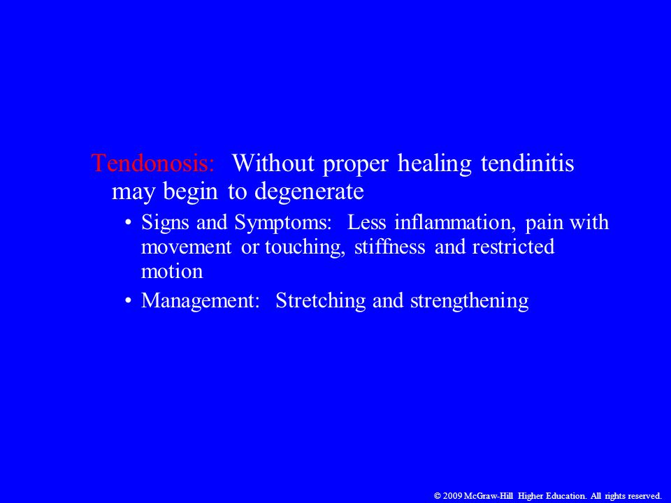 © 2009 McGraw-Hill Higher Education. All rights reserved. Tendonosis: Without proper healing tendinitis may begin to degenerate Signs and Symptoms: Le