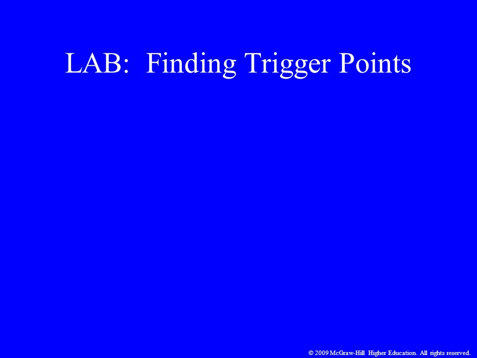 © 2009 McGraw-Hill Higher Education. All rights reserved. LAB: Finding Trigger Points