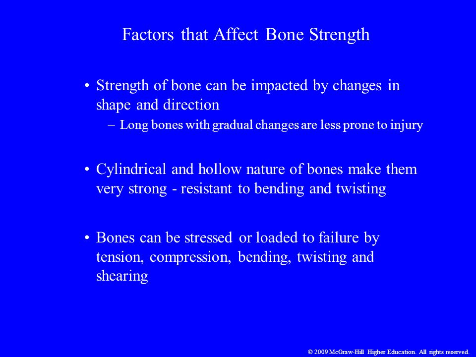 © 2009 McGraw-Hill Higher Education. All rights reserved. Factors that Affect Bone Strength Strength of bone can be impacted by changes in shape and d