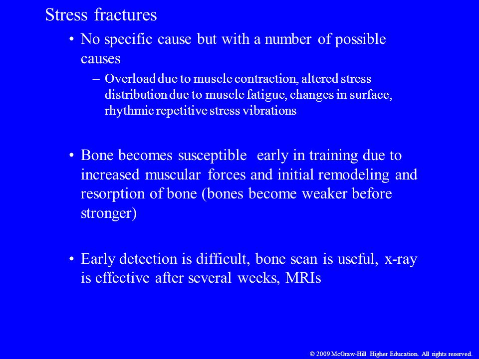 Stress fractures No specific cause but with a number of possible causes –Overload due to muscle contraction, altered stress distribution due to muscle