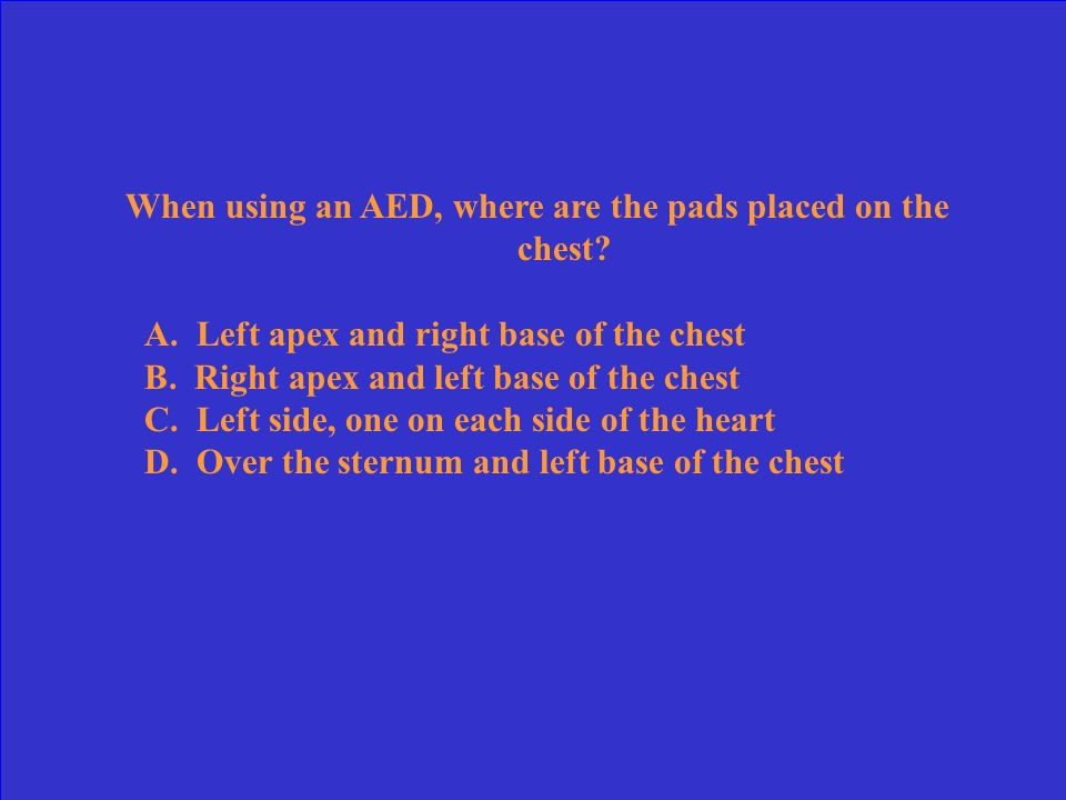 When using an AED, where are the pads placed on the chest.