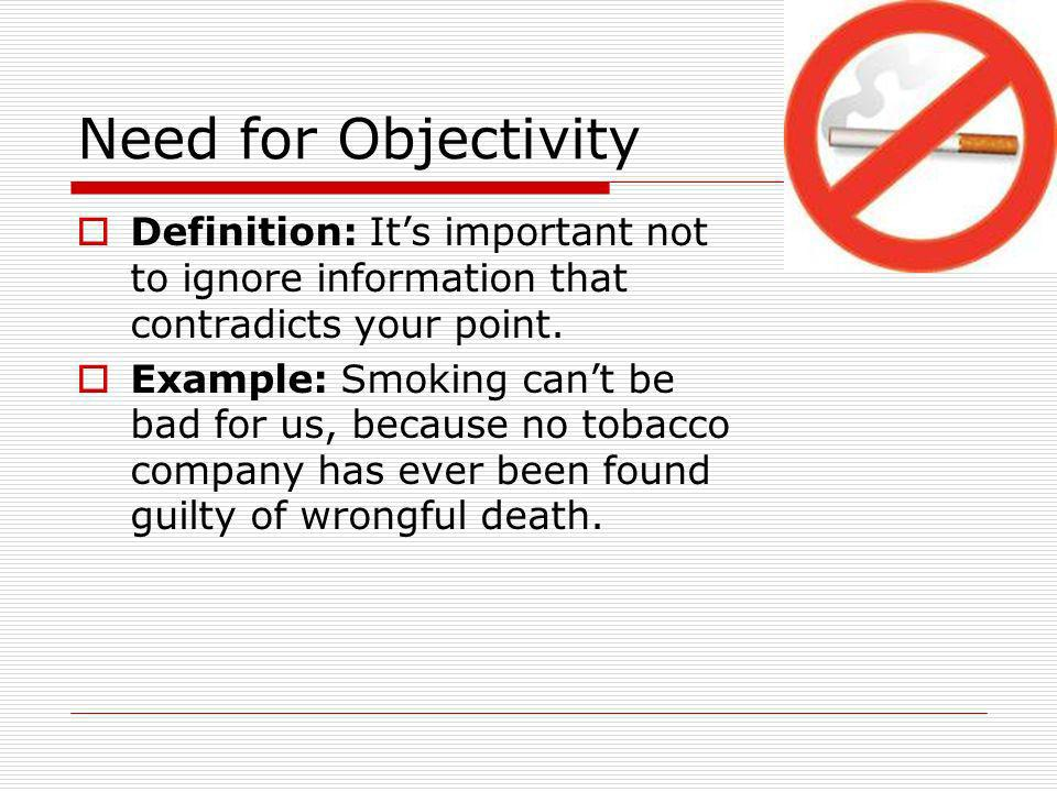 Need for Objectivity Definition: Its important not to ignore information that contradicts your point.