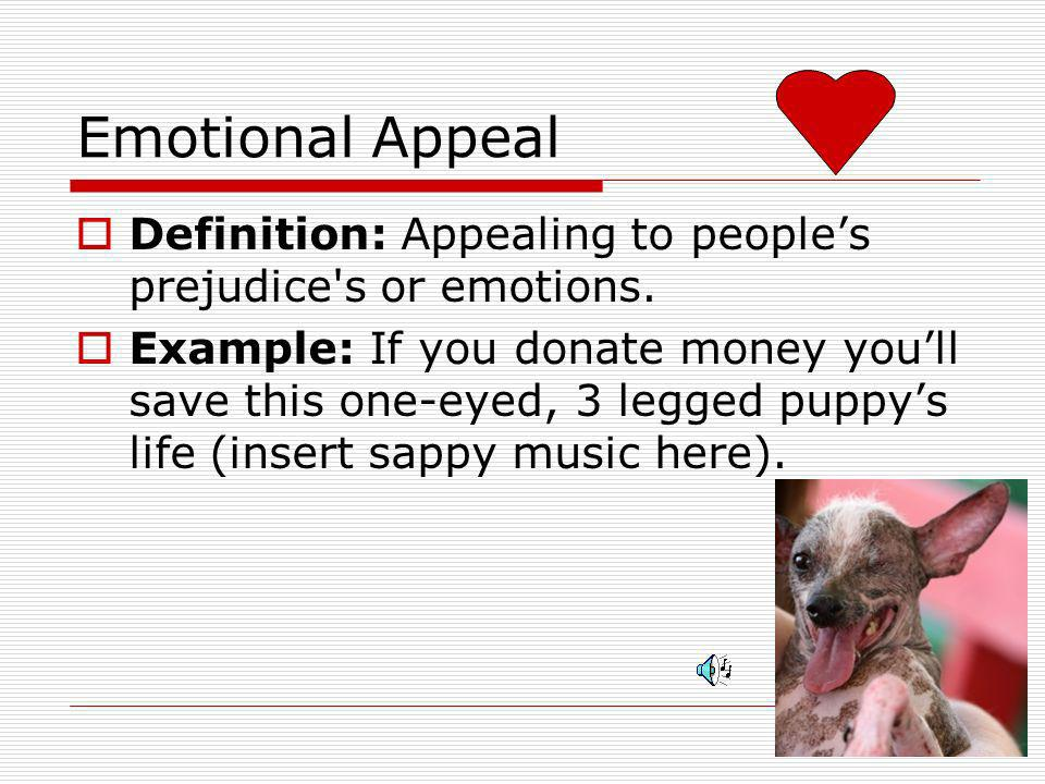 Emotional Appeal Definition: Appealing to peoples prejudice s or emotions.