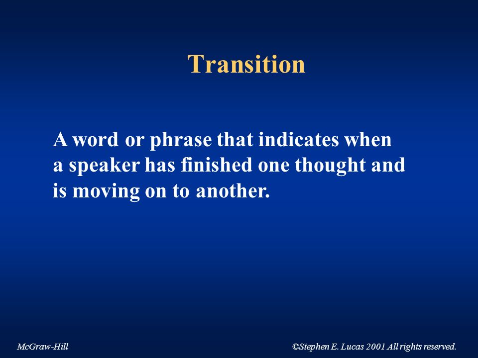 McGraw-Hill©Stephen E. Lucas 2001 All rights reserved. Transition A word or phrase that indicates when a speaker has finished one thought and is movin