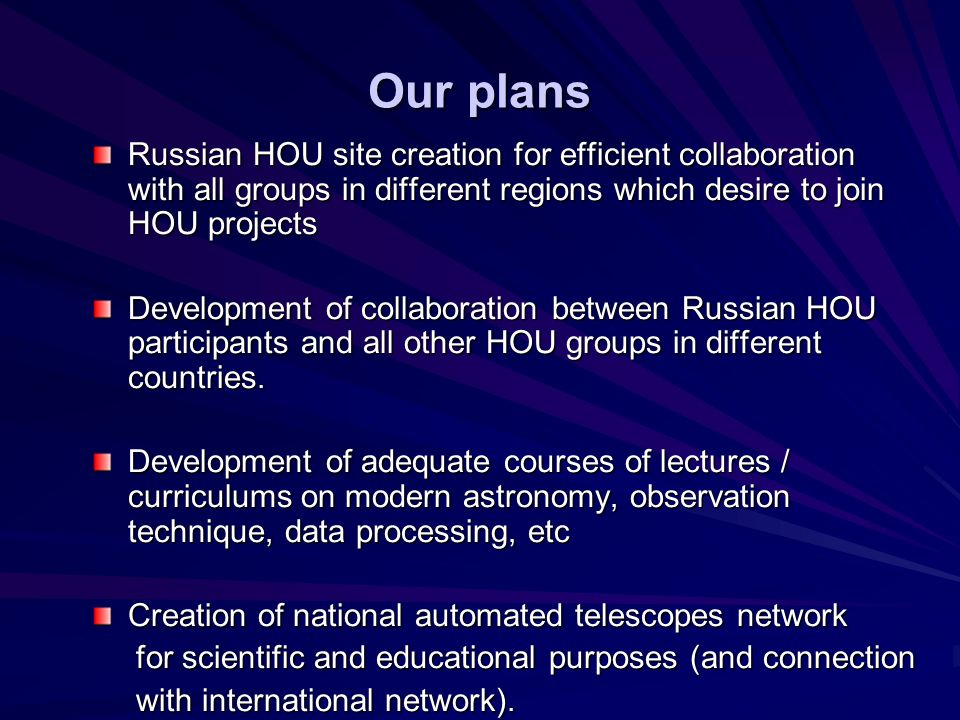 Our plans Russian HOU site creation for efficient collaboration with all groups in different regions which desire to join HOU projects Development of