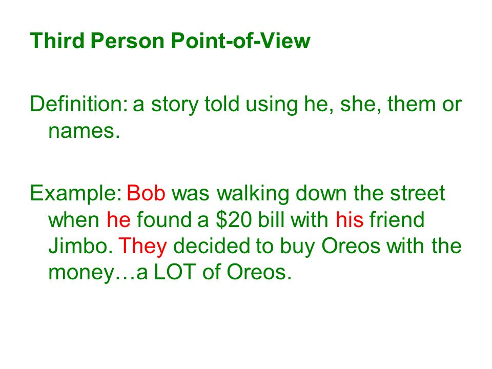 Third Person Point-of-View Definition: a story told using he, she, them or names.