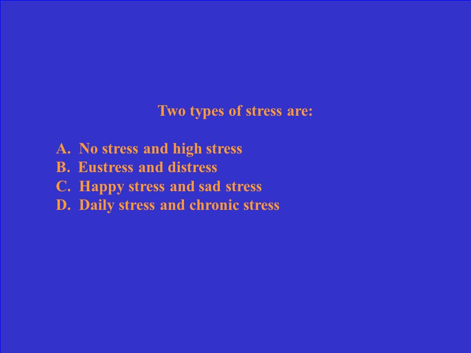During stress the threat is immediate and the body's response is instantaneous. A. Chronic B. Acute C. Anxiety D. Exhaustive