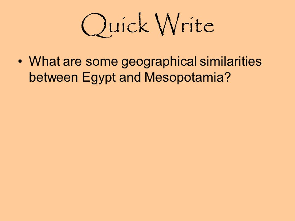 Quick Write What are some geographical similarities between Egypt and Mesopotamia?
