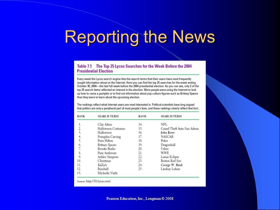 Pearson Education, Inc., Longman © 2008 Reporting the News