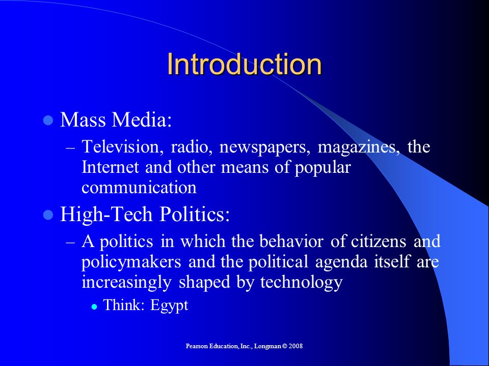 Pearson Education, Inc., Longman © 2008 The Mass Media Today Effective communication through media is key to political success.