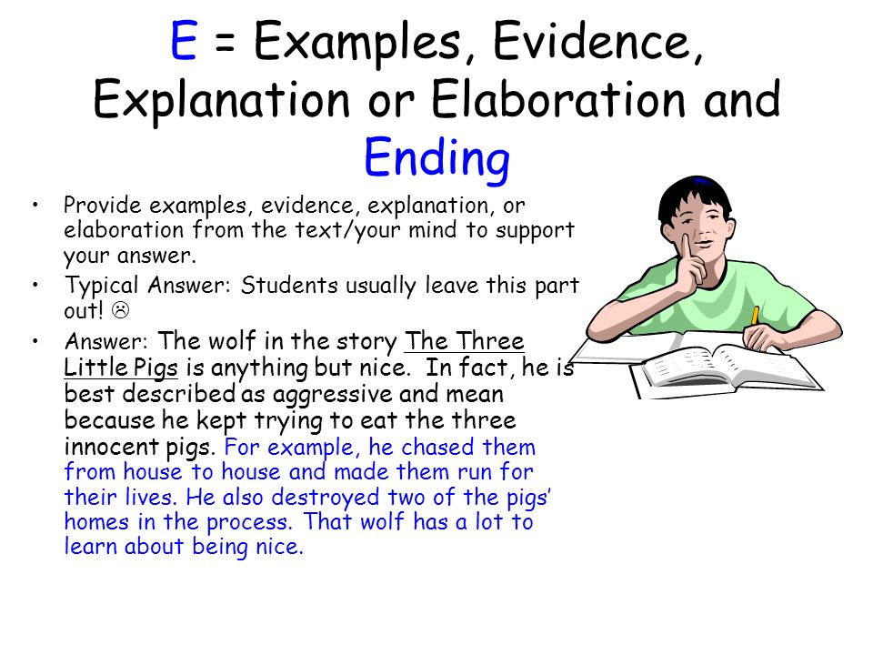 E = Examples, Evidence, Explanation or Elaboration and Ending Provide examples, evidence, explanation, or elaboration from the text/your mind to suppo