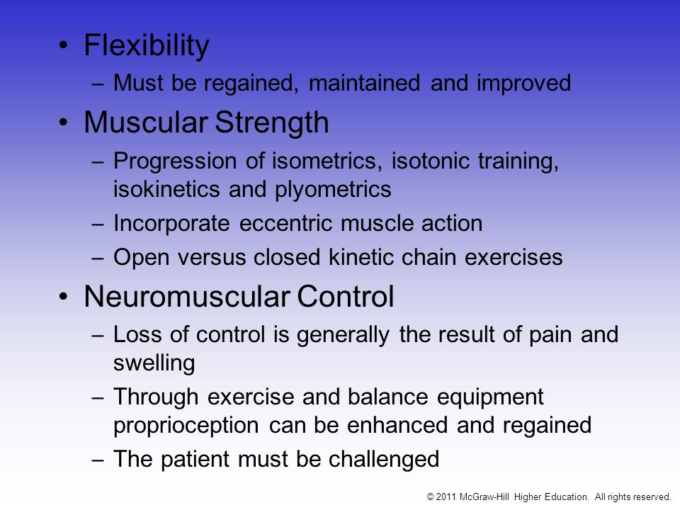 Flexibility –Must be regained, maintained and improved Muscular Strength –Progression of isometrics, isotonic training, isokinetics and plyometrics –I