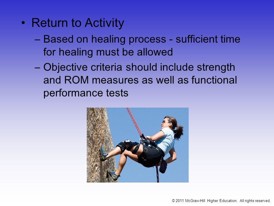 Return to Activity –Based on healing process - sufficient time for healing must be allowed –Objective criteria should include strength and ROM measure