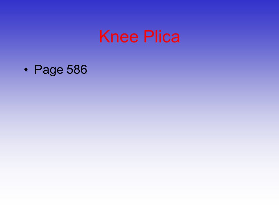 Knee Plica –Etiology Irritation of the plica (generally, mediopatellar plica and often associated w/ chondromalacia) –Signs and Symptoms Possible history of knee pain/injury Recurrent episodes of painful pseudo- locking Possible snapping and popping Pain w/ stairs and squatting Little or no swelling, and no ligamentous laxity © 2011 McGraw-Hill Higher Education.