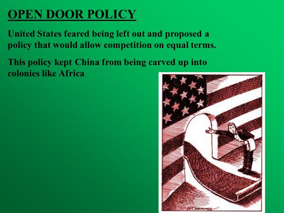 OPEN DOOR POLICY United States feared being left out and proposed a policy that would allow competition on equal terms. This policy kept China from be