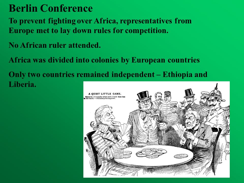 Berlin Conference To prevent fighting over Africa, representatives from Europe met to lay down rules for competition. No African ruler attended. Afric