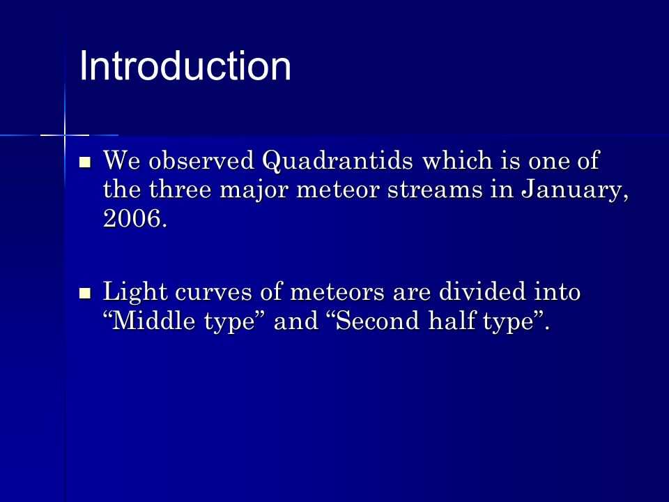 Introduction We observed Quadrantids which is one of the three major meteor streams in January, 2006.