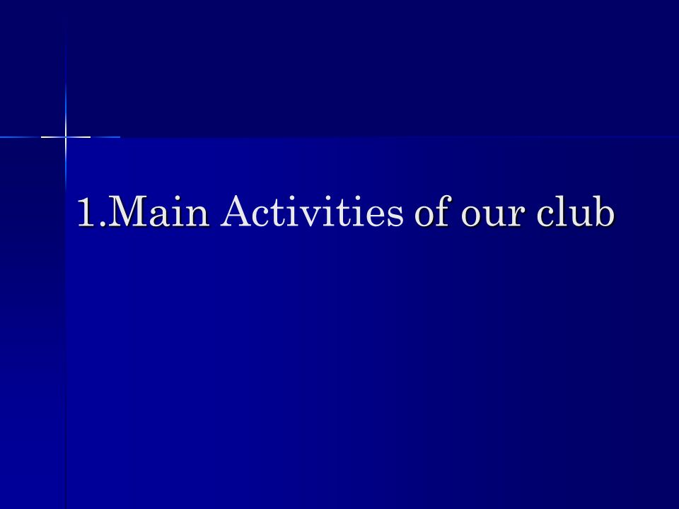 1.Main of our club 1.Main Activities of our club