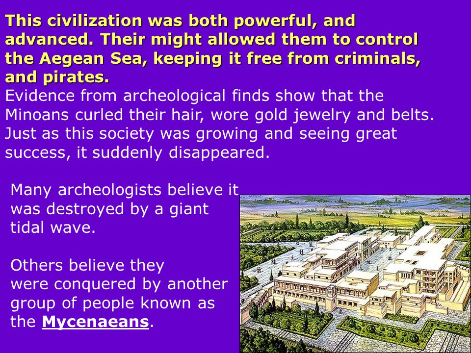1600 – 1200 BCE, GREECE WARLIKE PEOPLE After 1500 B.C., Mycenaeans adopt Minoan sea trade and culture TROJAN WAR FOUGHT THE TROJAN WAR AGAINST TROY Once thought to be fictional, archaeological evidence has been found