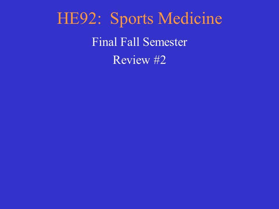 HE92: Sports Medicine Final Fall Semester Review #2
