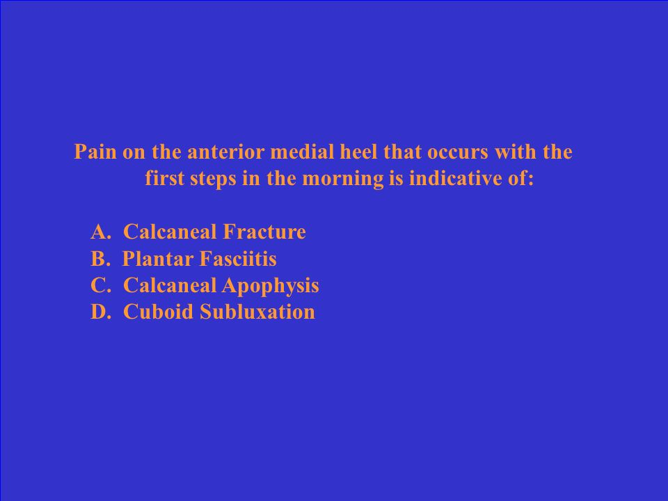 Pain on the anterior medial heel that occurs with the first steps in the morning is indicative of: A.