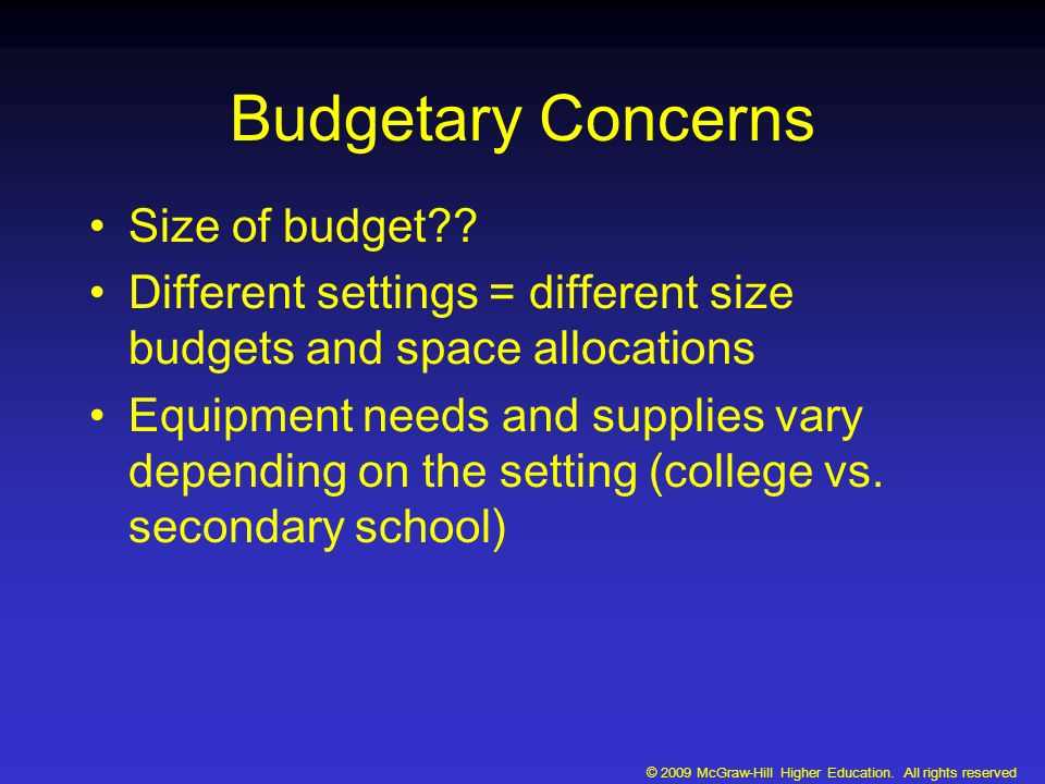© 2009 McGraw-Hill Higher Education. All rights reserved Budgetary Concerns Size of budget?.