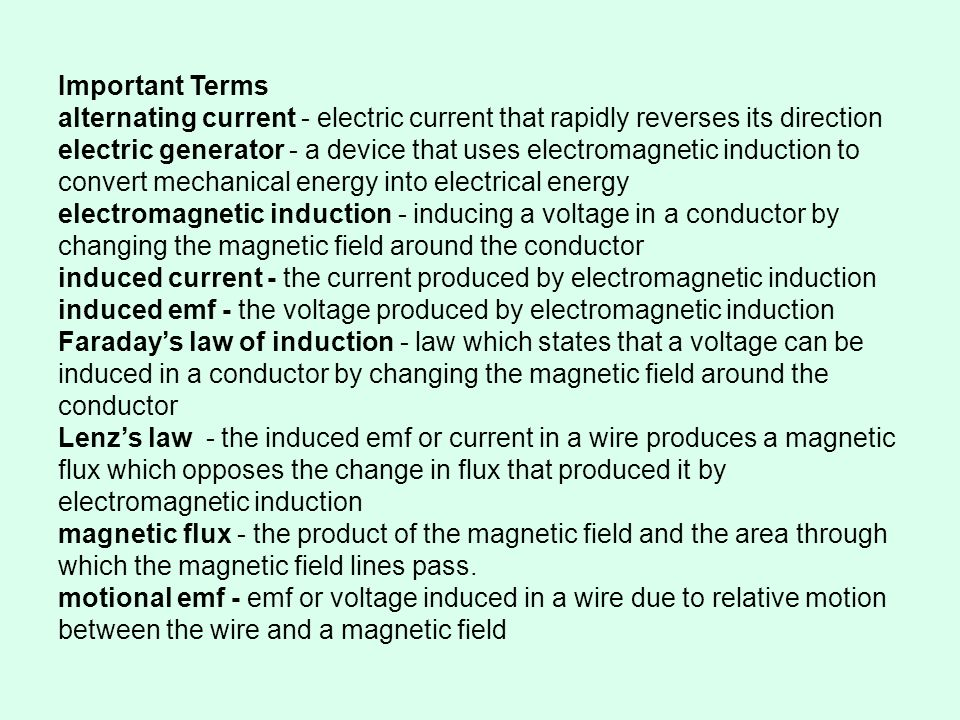 Equations, Symbols, and Units where ε = emf (voltage) induced by electromagnetic induction (V) v = relative speed between a conductor and a magnetic field (m/s) B = magnetic field (T) L = length of a conductor in a magnetic field (m) I = current (A) R = resistance (Ω) Φ = magnetic flux (Tm 2 = Weber=Wb) A = area through which the flux is passing (m 2 ) = angle between the direction of the magnetic field and the area through which it passes