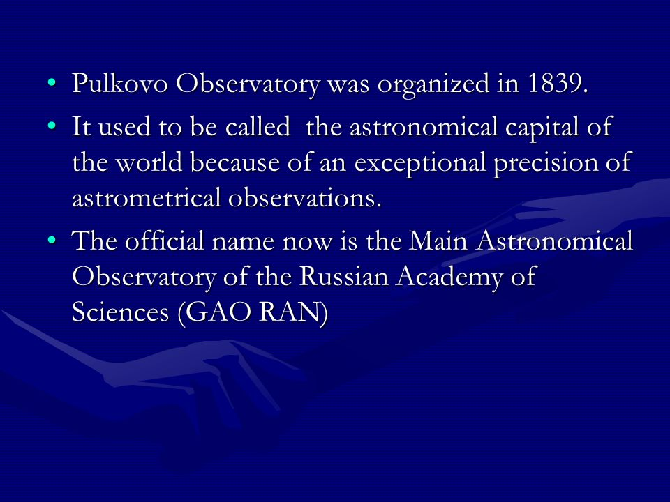 Pulkovo Observatory was organized in 1839.Pulkovo Observatory was organized in 1839. It used to be called the astronomical capital of the world becaus